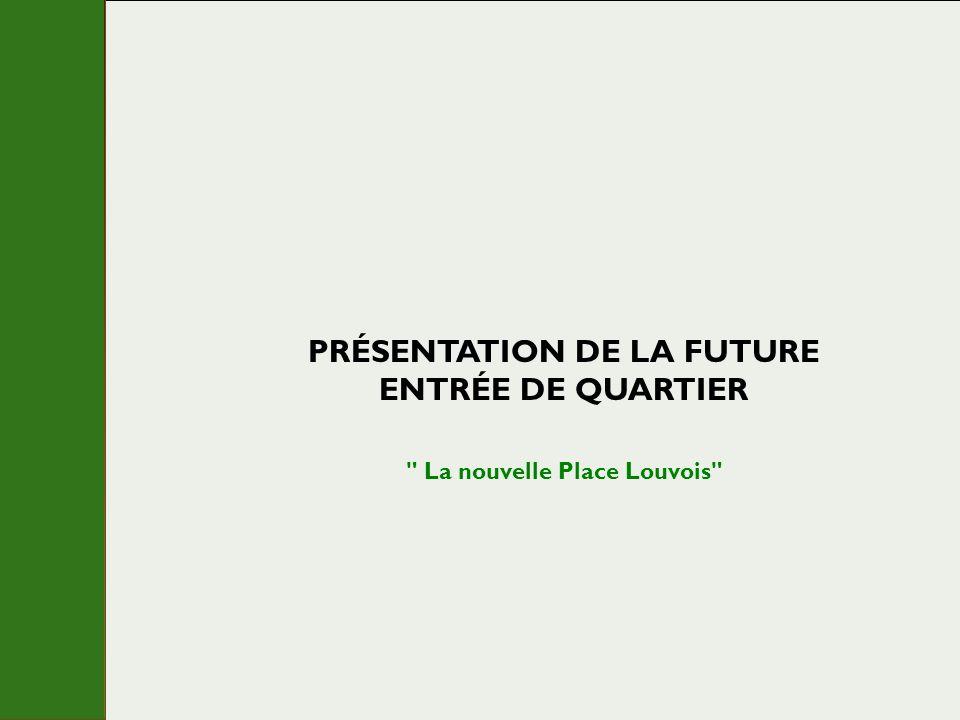PRÉSENTATION DE LA FUTURE ENTRÉE DE QUARTIER La nouvelle Place Louvois