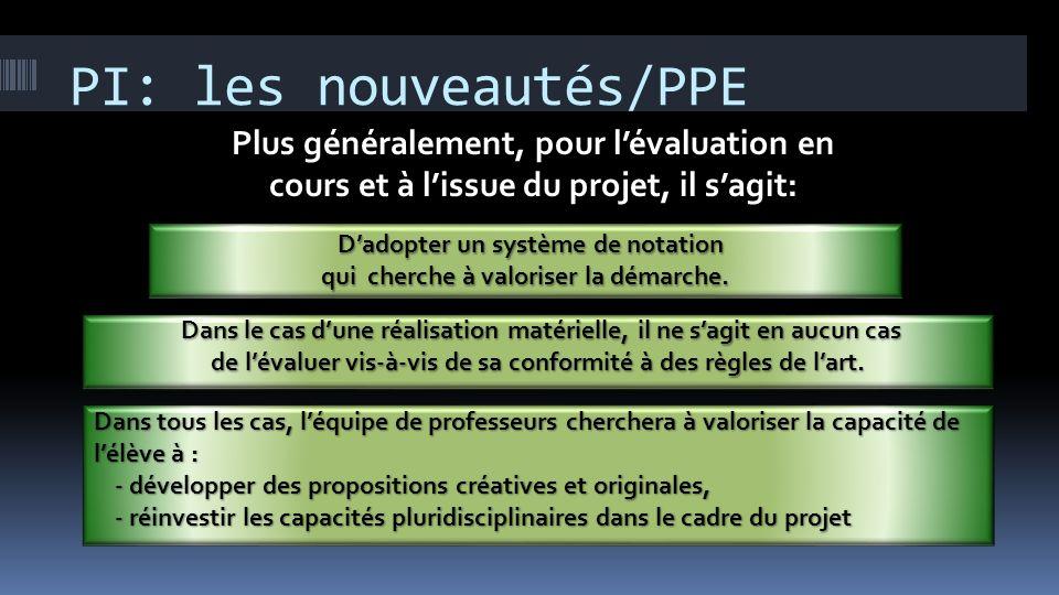 PI: les nouveautés/PPE Dadopter un système de notation qui cherche à valoriser la démarche. Dans le cas dune réalisation matérielle, il ne sagit en au