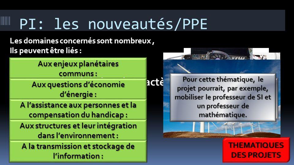 Aux enjeux planétaires communs : PI: les nouveautés/PPE Le projet doit être à caractère sociétal affirmé. Les domaines concernés sont nombreux, Ils pe