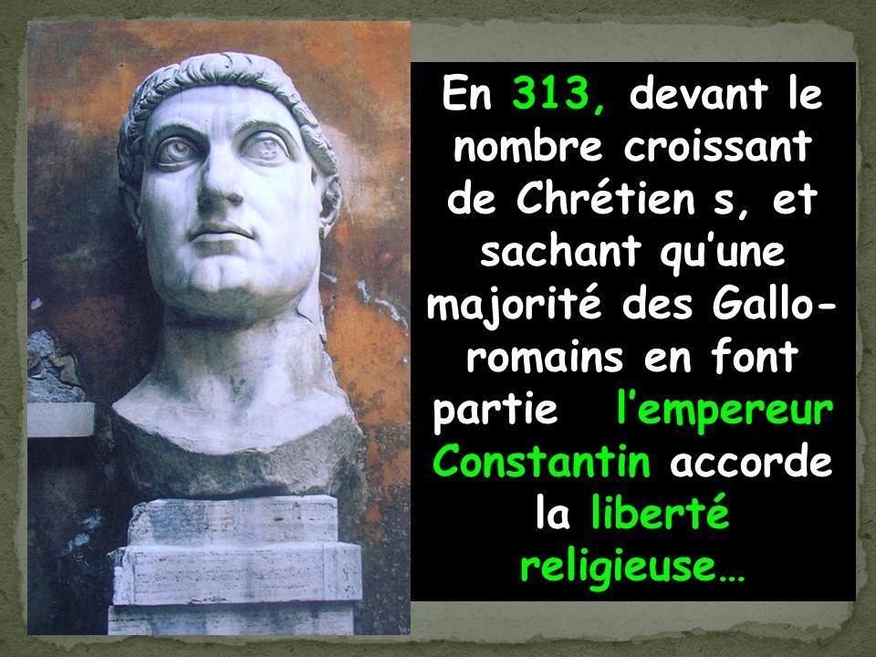 Loin deffrayer les Chrétiens, ces martyrs, considérés comme des saints forcent le respect et ladmiration des Gallo-romains qui se multiplient dans cette nouvelle religion.