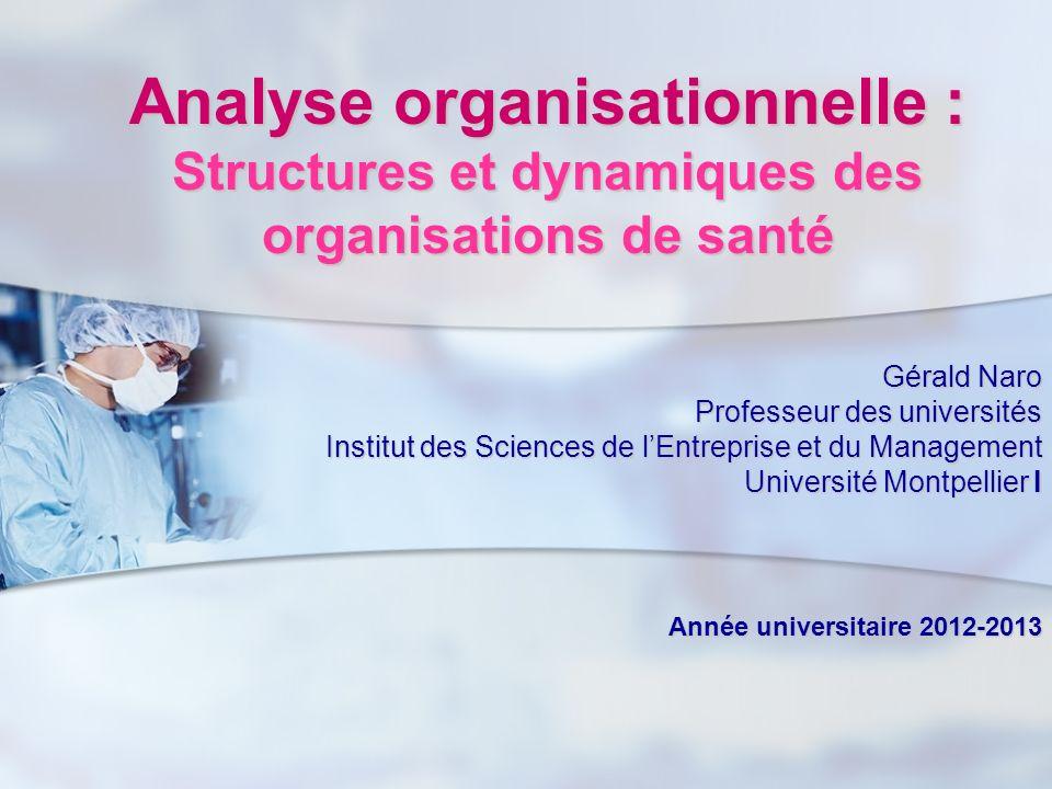 Analyse organisationnelle : Structures et dynamiques des organisations de santé Gérald Naro Professeur des universités Institut des Sciences de lEntre