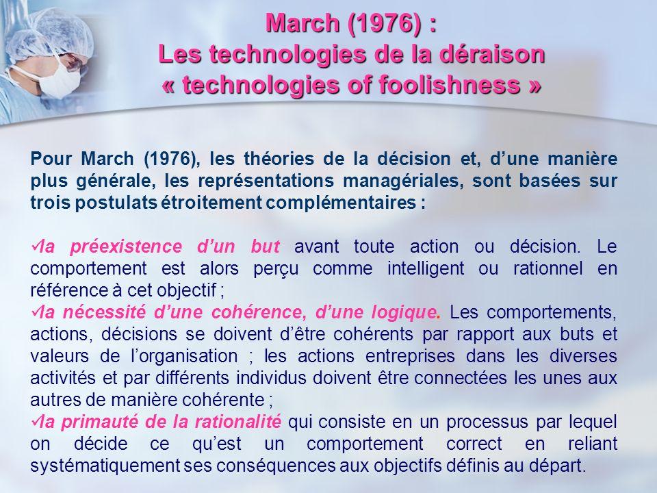 March (1976) : Les technologies de la déraison « technologies of foolishness » Pour March (1976), les théories de la décision et, dune manière plus gé