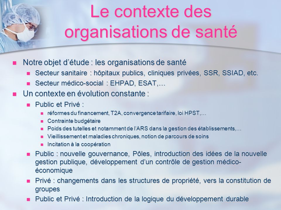 Le contexte des organisations de santé Notre objet détude : les organisations de santé Notre objet détude : les organisations de santé Secteur sanitai