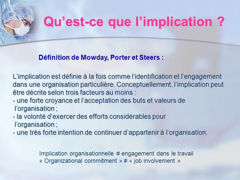 Quest-ce que limplication ? Limplication est définie à la fois comme lidentification et lengagement dans une organisation particulière. Conceptuelleme