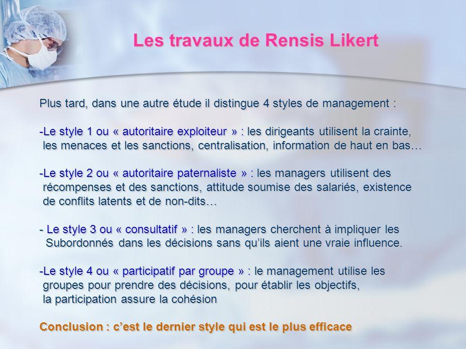 Les travaux de Rensis Likert Plus tard, dans une autre étude il distingue 4 styles de management : -Le style 1 ou « autoritaire exploiteur » : les dir