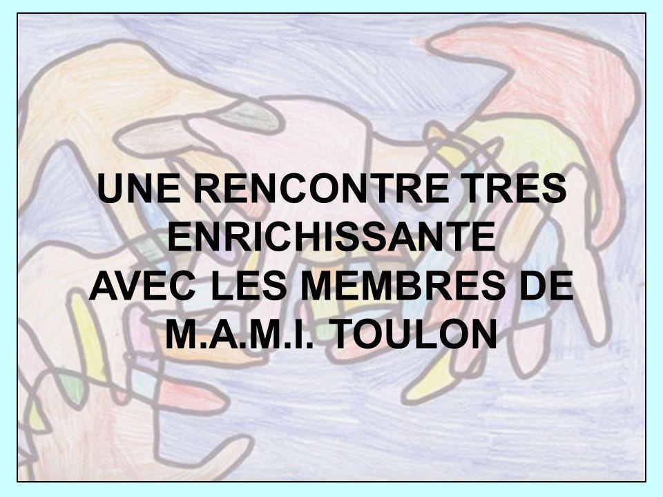 UNE RENCONTRE TRES ENRICHISSANTE AVEC LES MEMBRES DE M.A.M.I. TOULON