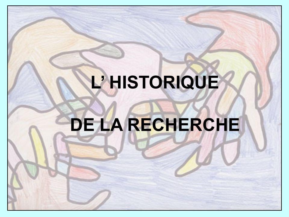 L HISTORIQUE DE LA RECHERCHE