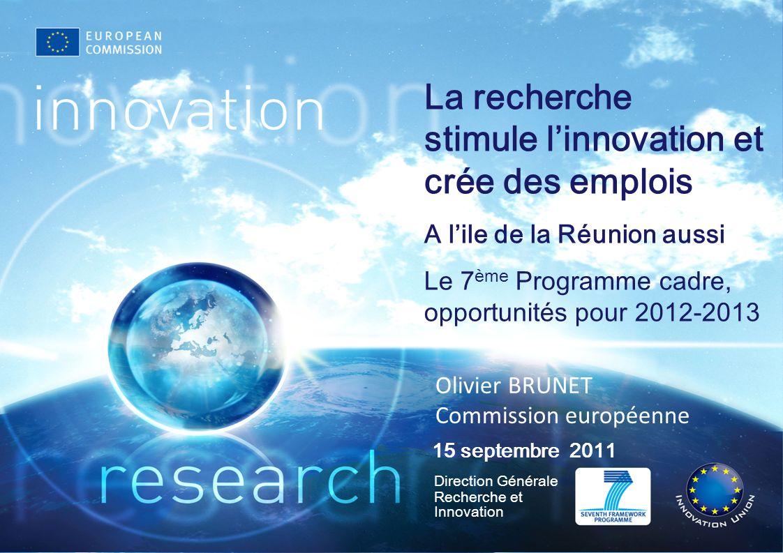 Direction Générale Recherche et Innovation 15 septembre 2011 La recherche stimule linnovation et crée des emplois A lile de la Réunion aussi Le 7 ème