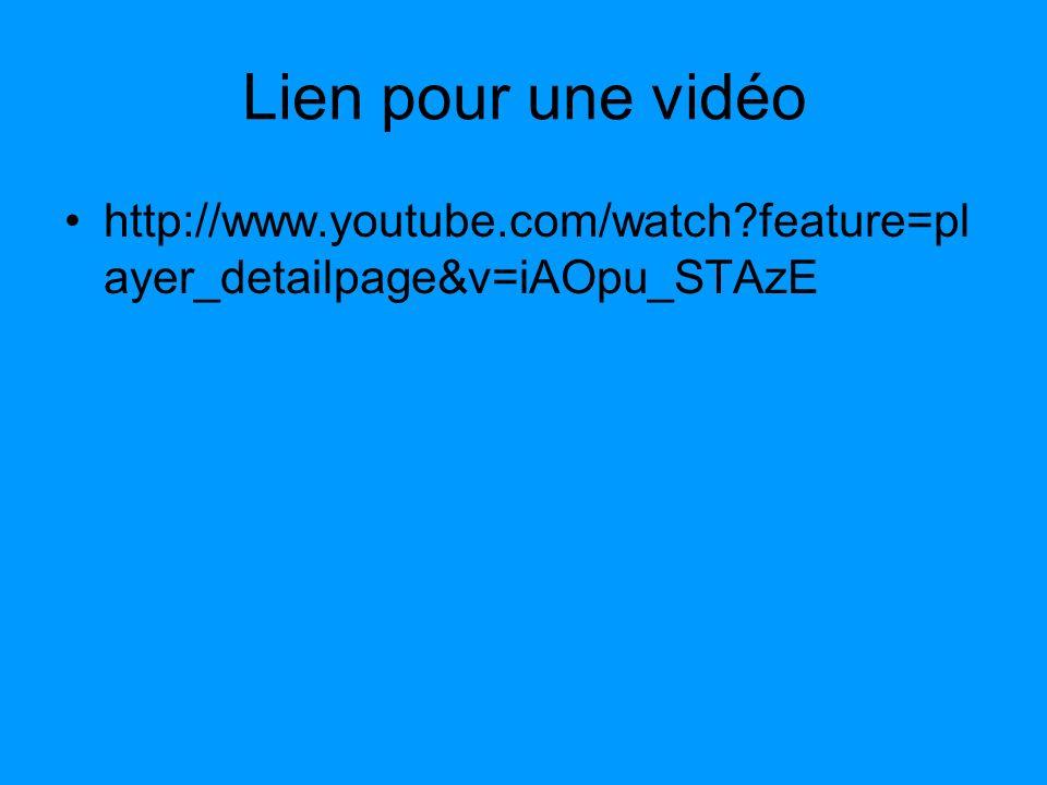 Lien pour une vidéo http://www.youtube.com/watch?feature=pl ayer_detailpage&v=iAOpu_STAzE
