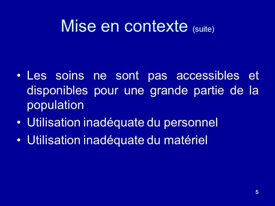 5 Mise en contexte (suite) Les soins ne sont pas accessibles et disponibles pour une grande partie de la population Utilisation inadéquate du personne