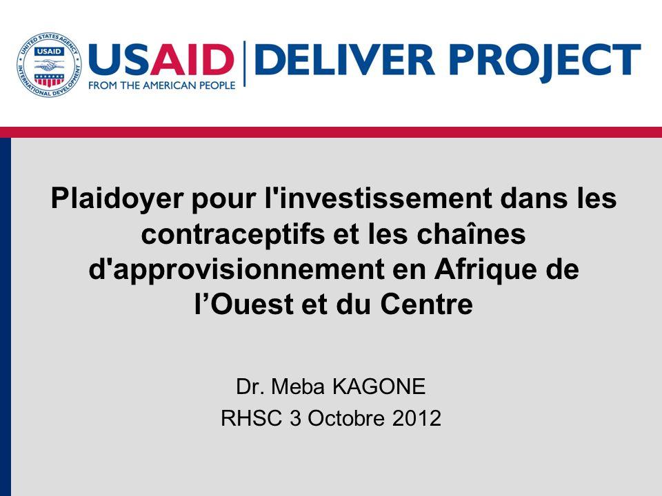 Dr. Meba KAGONE RHSC 3 Octobre 2012 Plaidoyer pour l'investissement dans les contraceptifs et les chaînes d'approvisionnement en Afrique de lOuest et