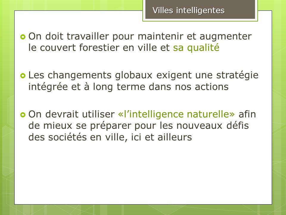 On doit travailler pour maintenir et augmenter le couvert forestier en ville et sa qualité Les changements globaux exigent une stratégie intégrée et à