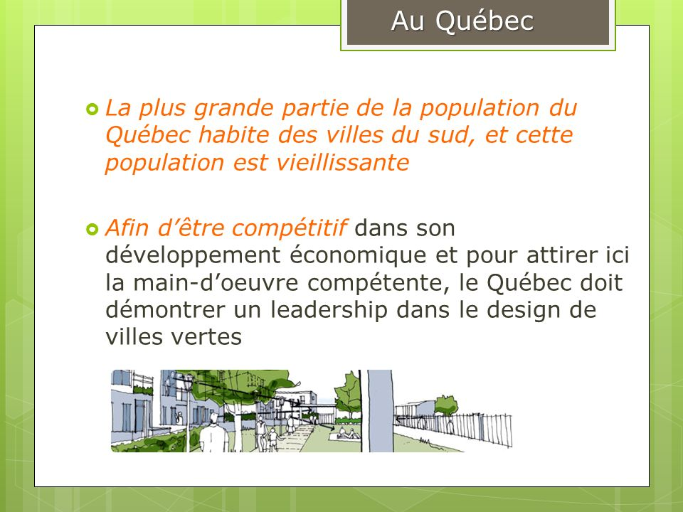La plus grande partie de la population du Québec habite des villes du sud, et cette population est vieillissante Afin dêtre compétitif dans son dévelo