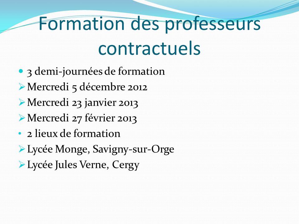 Formation des professeurs contractuels 3 demi-journées de formation Mercredi 5 décembre 2012 Mercredi 23 janvier 2013 Mercredi 27 février 2013 2 lieux