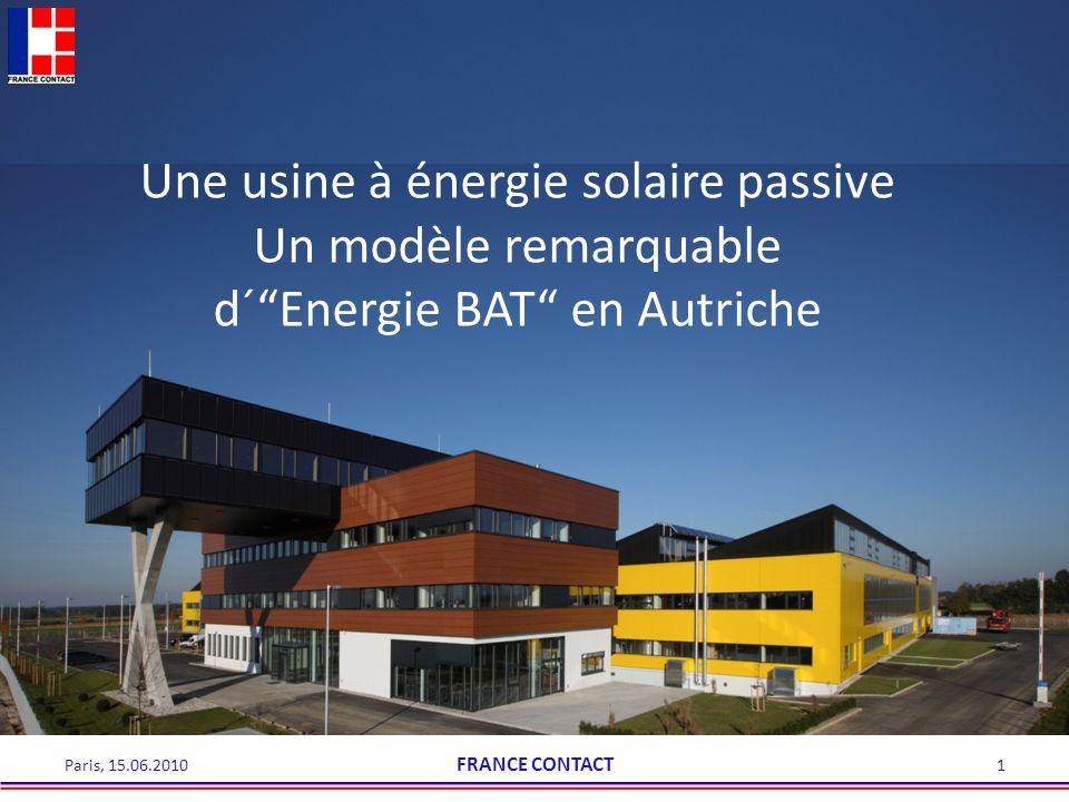 Une usine à énergie solaire passive Un modèle remarquable d´Energie BAT en Autriche 1 FRANCE CONTACT Paris, 15.06.2010