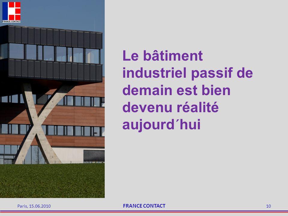Paris, 15.06.201010 Le bâtiment industriel passif de demain est bien devenu réalité aujourd´hui FRANCE CONTACT