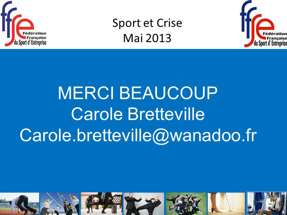 Sport et Crise Mai 2013 MERCI BEAUCOUP Carole Bretteville Carole.bretteville@wanadoo.fr