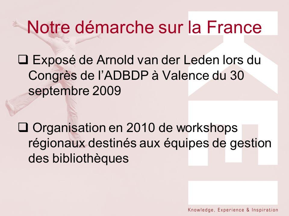Notre démarche sur la France Exposé de Arnold van der Leden lors du Congrès de lADBDP à Valence du 30 septembre 2009 Organisation en 2010 de workshops