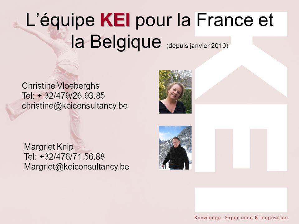 KEI Léquipe KEI pour la France et la Belgique (depuis janvier 2010) Christine Vloeberghs Tel: + 32/479/26.93.85 christine@keiconsultancy.be Margriet K