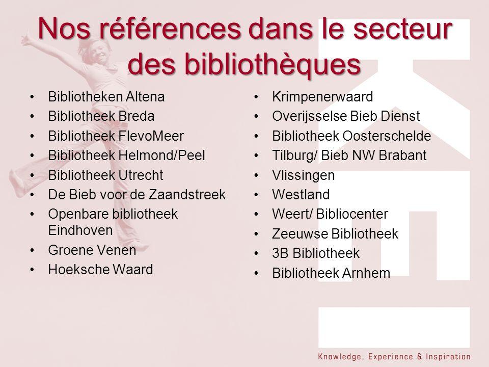 Nos références dans le secteur des bibliothèques Bibliotheken Altena Bibliotheek Breda Bibliotheek FlevoMeer Bibliotheek Helmond/Peel Bibliotheek Utre