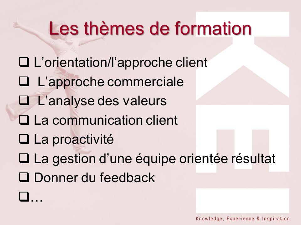 Les thèmes de formation Lorientation/lapproche client Lapproche commerciale Lanalyse des valeurs La communication client La proactivité La gestion dun