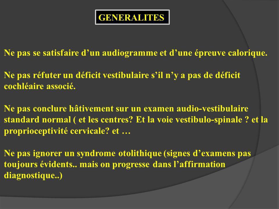 GENERALITES Ne pas se satisfaire dun audiogramme et dune épreuve calorique.