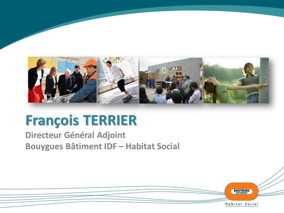 François TERRIER François TERRIER Directeur Général Adjoint Bouygues Bâtiment IDF – Habitat Social
