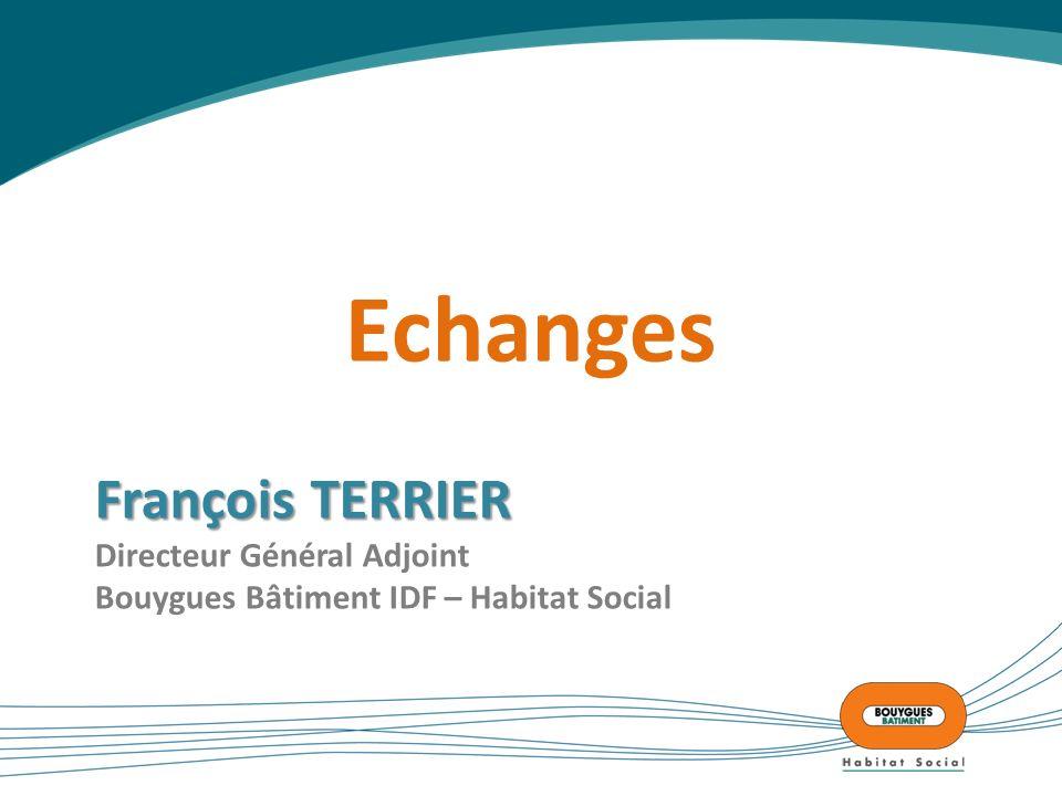 François TERRIER François TERRIER Directeur Général Adjoint Bouygues Bâtiment IDF – Habitat Social Echanges