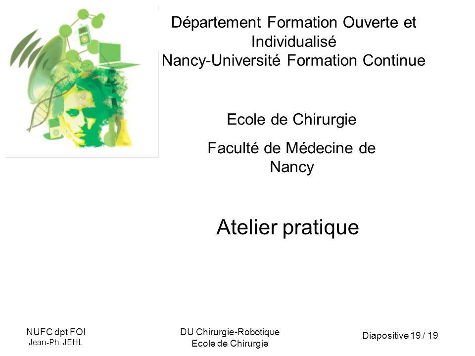 Diapositive 19 / 19 NUFC dpt FOI Jean-Ph. JEHL DU Chirurgie-Robotique Ecole de Chirurgie Département Formation Ouverte et Individualisé Nancy-Universi