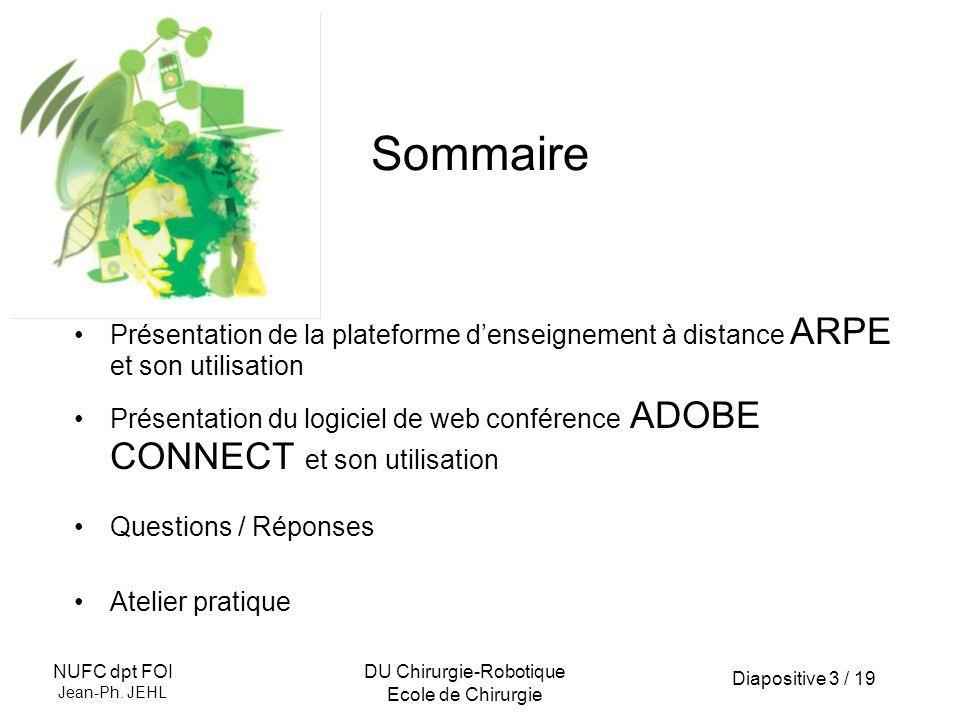 Diapositive 3 / 19 NUFC dpt FOI Jean-Ph. JEHL DU Chirurgie-Robotique Ecole de Chirurgie Sommaire Présentation de la plateforme denseignement à distanc