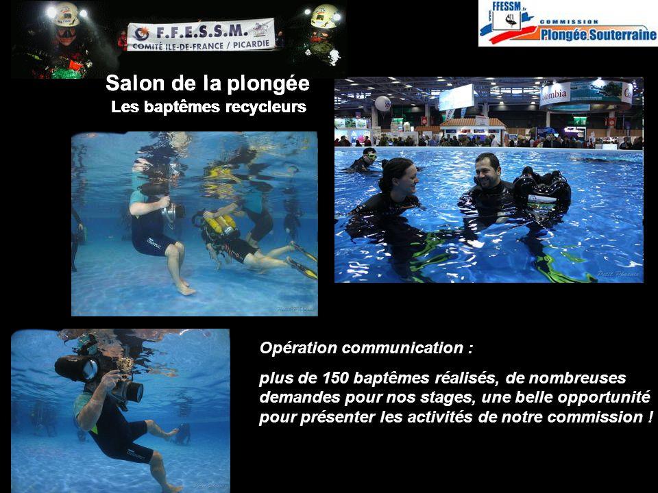 http://idf.plongeesouterraine.org Opération communication : plus de 150 baptêmes réalisés, de nombreuses demandes pour nos stages, une belle opportunité pour présenter les activités de notre commission .