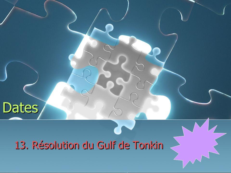 Dates 13. Résolution du Gulf de Tonkin