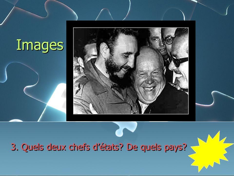 Images 3. Quels deux chefs détats De quels pays