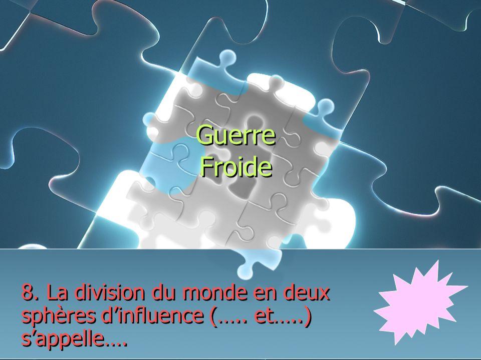 Guerre Froide 8. La division du monde en deux sphères dinfluence (….. et…..) sappelle….