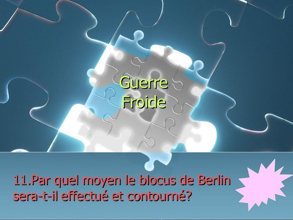 Guerre Froide 11.Par quel moyen le blocus de Berlin sera-t-il effectué et contourné
