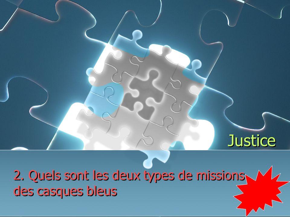 Justice 2. Quels sont les deux types de missions des casques bleus
