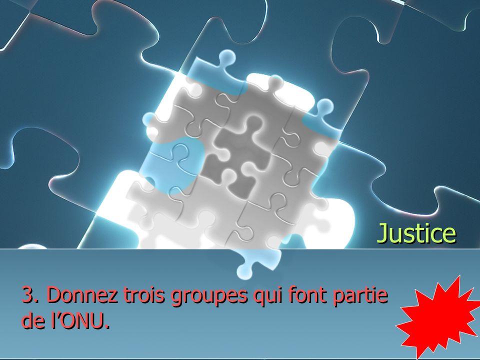 Justice 3. Donnez trois groupes qui font partie de lONU.