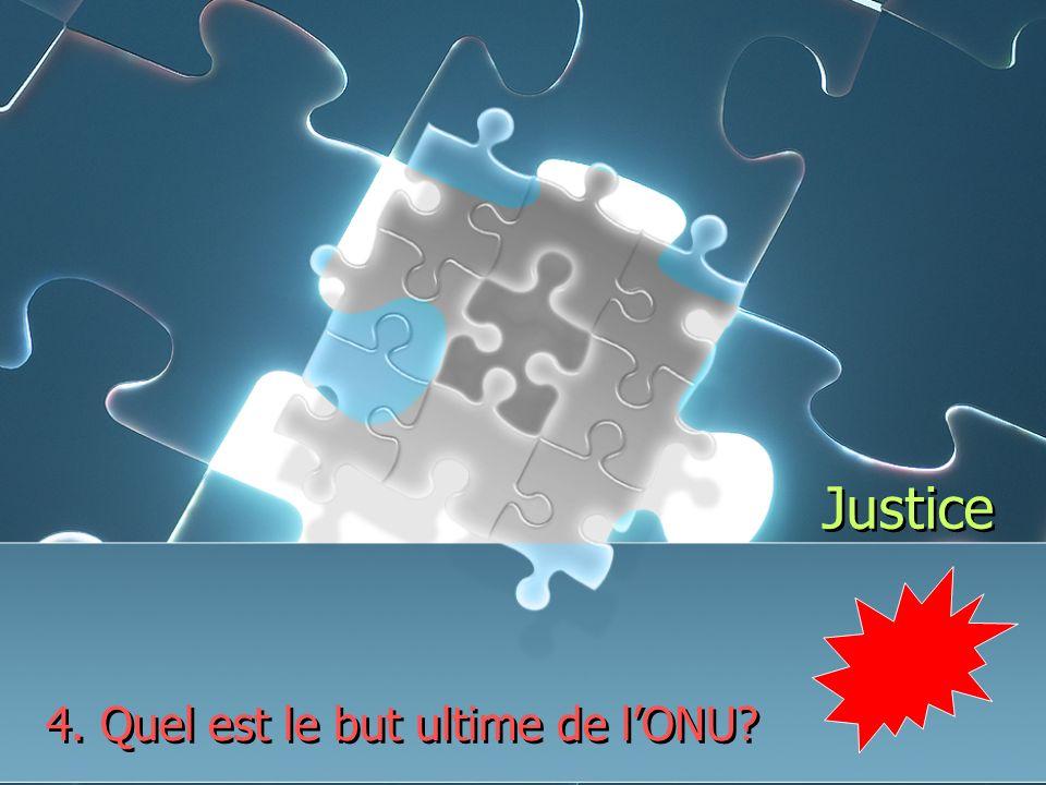 Justice 4. Quel est le but ultime de lONU