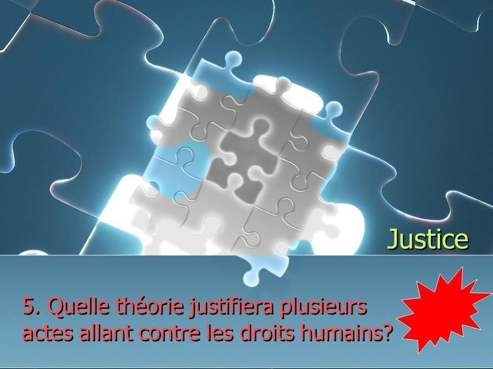 Justice 5. Quelle théorie justifiera plusieurs actes allant contre les droits humains