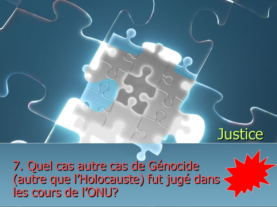 Justice 7. Quel cas autre cas de Génocide (autre que lHolocauste) fut jugé dans les cours de lONU