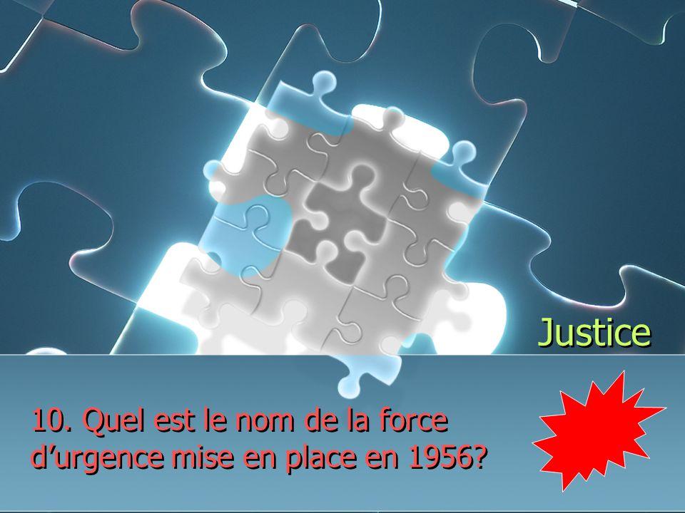 Justice 10. Quel est le nom de la force durgence mise en place en 1956