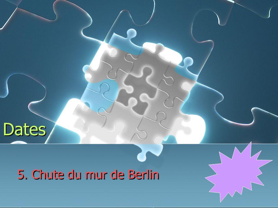 Dates 5. Chute du mur de Berlin