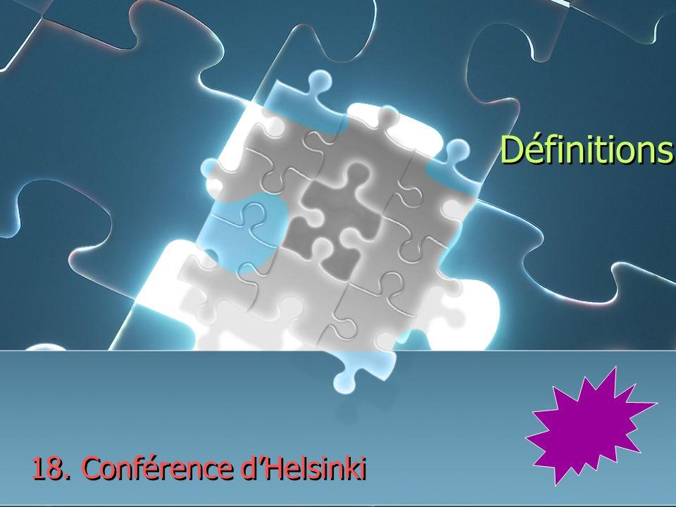 Définitions 18. Conférence dHelsinki