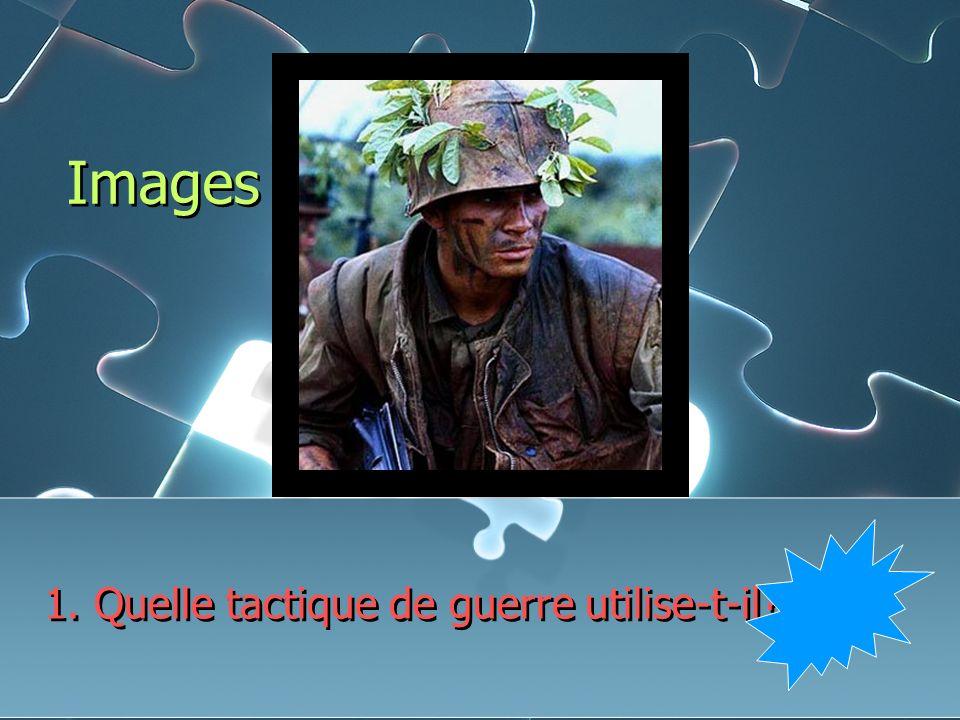 Images 1. Quelle tactique de guerre utilise-t-il