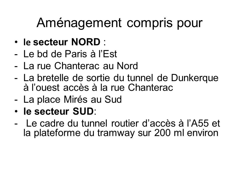 Aménagement compris pour le secteur NORD : -Le bd de Paris à lEst -La rue Chanterac au Nord -La bretelle de sortie du tunnel de Dunkerque à louest accès à la rue Chanterac -La place Mirés au Sud le secteur SUD: - Le cadre du tunnel routier daccès à lA55 et la plateforme du tramway sur 200 ml environ