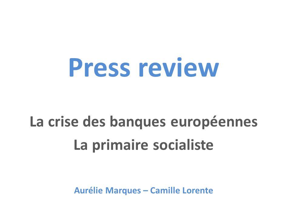 Press review La crise des banques européennes La primaire socialiste Aurélie Marques – Camille Lorente