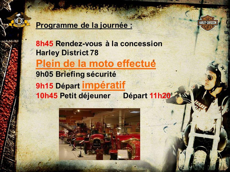 Programme de la journée : 8h45 Rendez-vous à la concession Harley District 78 Plein de la moto effectué 9h05 Briefing sécurité 9h15 Départ impératif 10h45 Petit déjeuner Départ 11h20