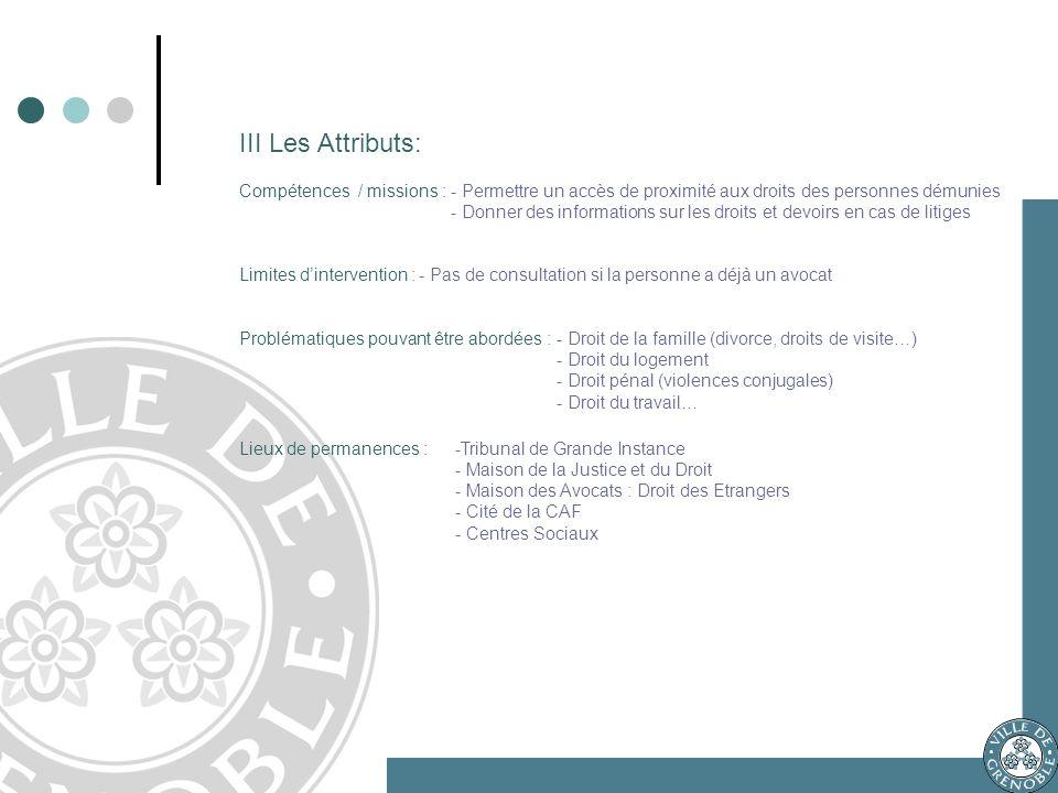III Les Attributs: Compétences / missions :- Permettre un accès de proximité aux droits des personnes démunies - Donner des informations sur les droit