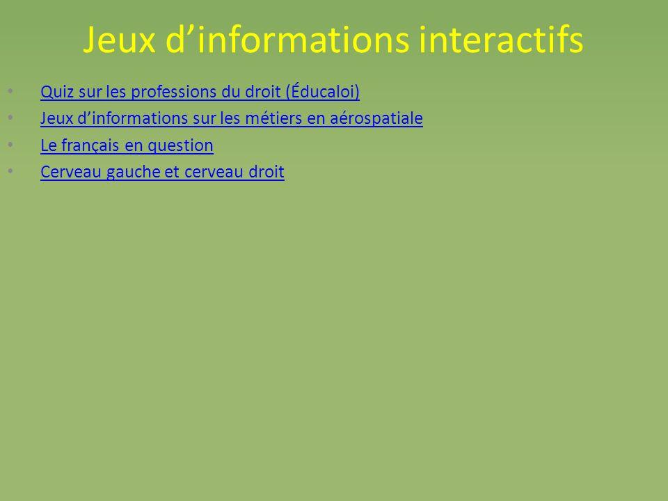 Jeux dinformations interactifs Quiz sur les professions du droit (Éducaloi) Jeux dinformations sur les métiers en aérospatiale Le français en question Cerveau gauche et cerveau droit