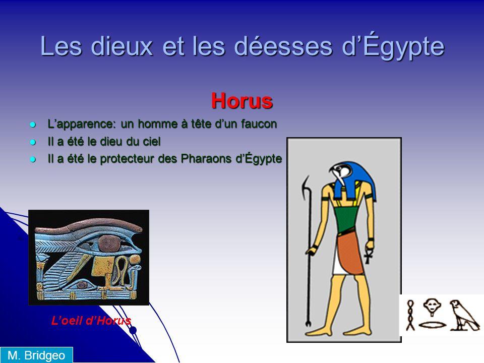 Les dieux et les déesses dÉgypte Horus Lapparence: un homme à tête dun faucon Lapparence: un homme à tête dun faucon Il a été le dieu du ciel Il a été le dieu du ciel Il a été le protecteur des Pharaons dÉgypte Il a été le protecteur des Pharaons dÉgypte Loeil dHorus M.